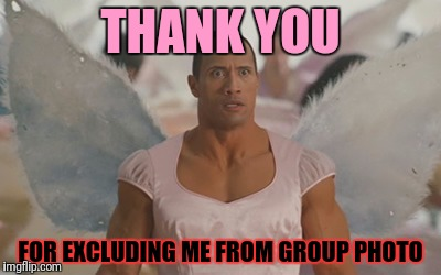 THANK YOU FOR EXCLUDING ME FROM GROUP PHOTO | made w/ Imgflip meme maker