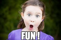 Memes, excited girl | FUN ! | image tagged in memes,excited girl | made w/ Imgflip meme maker