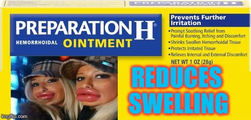 preparation h | REDUCES SWELLING | image tagged in preparation h | made w/ Imgflip meme maker