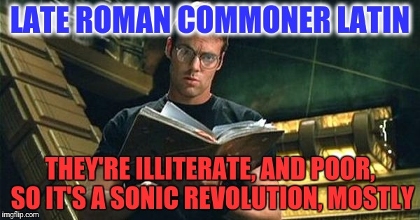 LATE ROMAN COMMONER LATIN THEY'RE ILLITERATE, AND POOR, SO IT'S A SONIC REVOLUTION, MOSTLY | made w/ Imgflip meme maker