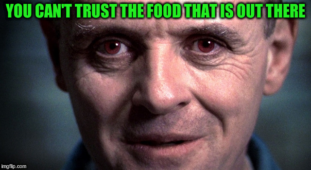 YOU CAN'T TRUST THE FOOD THAT IS OUT THERE | made w/ Imgflip meme maker