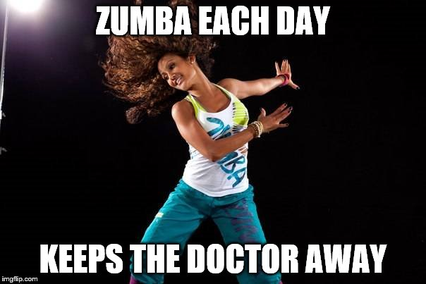 Zumba  | ZUMBA EACH DAY KEEPS THE DOCTOR AWAY | image tagged in zumba,zin,zumbafitness,zumbaholic | made w/ Imgflip meme maker