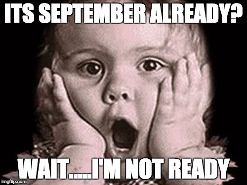 September | ITS SEPTEMBER ALREADY? WAIT.....I'M NOT READY | image tagged in summer,fall,labor day,day at the beach,summer time | made w/ Imgflip meme maker
