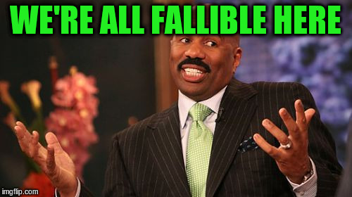 Steve Harvey Meme | WE'RE ALL FALLIBLE HERE | image tagged in memes,steve harvey | made w/ Imgflip meme maker