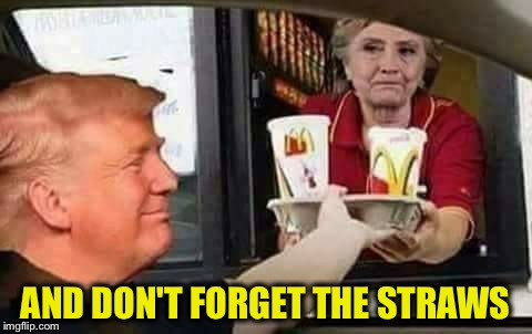 Hillary McDonald | AND DON'T FORGET THE STRAWS | image tagged in hillary mcdonald | made w/ Imgflip meme maker