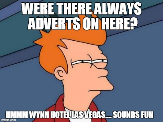 Futurama Fry Meme | WERE THERE ALWAYS ADVERTS ON HERE? HMMM WYNN HOTEL LAS VEGAS.... SOUNDS FUN | image tagged in memes,futurama fry | made w/ Imgflip meme maker