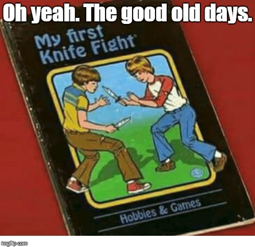 When I told my friend that Spider Man was a real person and we had a big fight about it. | Oh yeah. The good old days. | image tagged in funny,books,knife,fighting | made w/ Imgflip meme maker