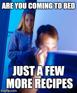 ARE YOU COMING TO BED JUST A FEW MORE RECIPES | made w/ Imgflip meme maker