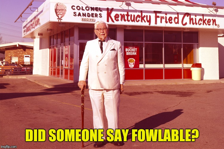 DID SOMEONE SAY FOWLABLE? | made w/ Imgflip meme maker