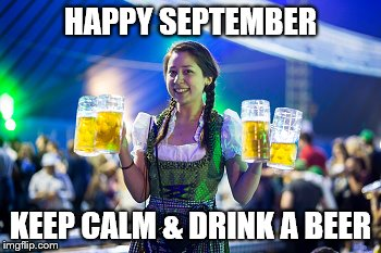 Happy September | HAPPY SEPTEMBER KEEP CALM & DRINK A BEER | image tagged in beer | made w/ Imgflip meme maker