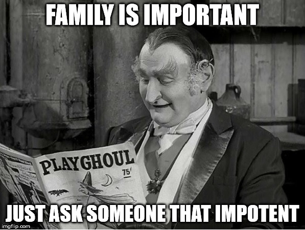 FAMILY IS IMPORTANT JUST ASK SOMEONE THAT IMPOTENT | made w/ Imgflip meme maker