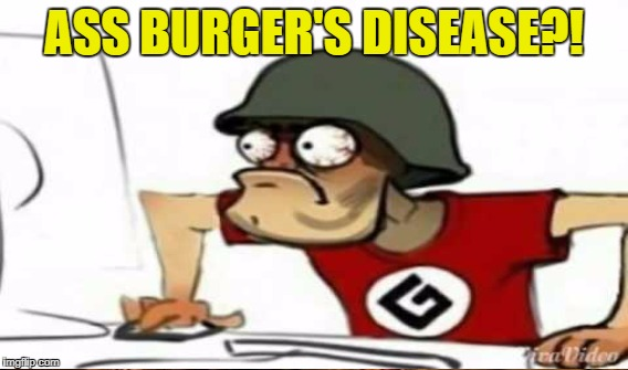 ASS BURGER'S DISEASE?! | made w/ Imgflip meme maker