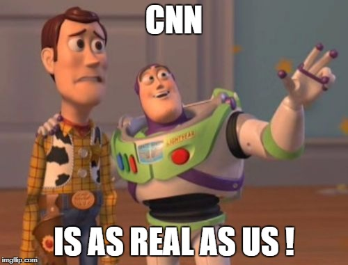 X, X Everywhere Meme | CNN IS AS REAL AS US ! | image tagged in memes,x,x everywhere,x x everywhere | made w/ Imgflip meme maker