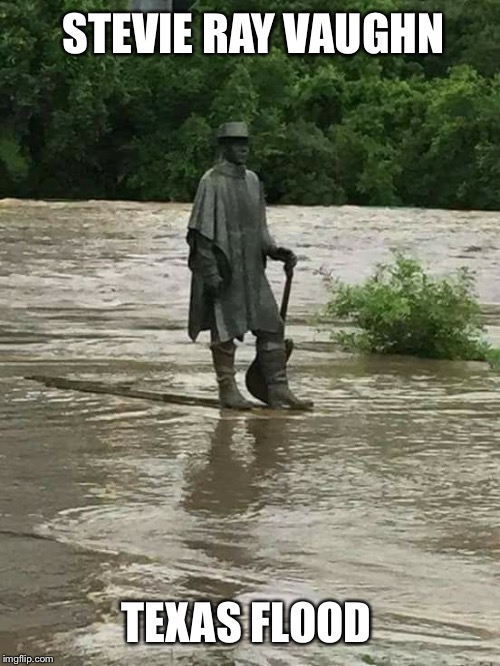 Reality imitating art | STEVIE RAY VAUGHN TEXAS FLOOD | image tagged in stevie ray vaughn,texas flood,the blues,art,statue | made w/ Imgflip meme maker