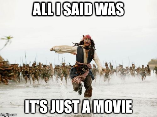 ALL I SAID WAS IT'S JUST A MOVIE | made w/ Imgflip meme maker