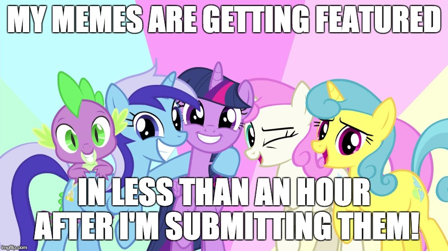 I'm getting even better!! | MY MEMES ARE GETTING FEATURED IN LESS THAN AN HOUR AFTER I'M SUBMITTING THEM! | image tagged in fascinated ponies,memes,featured | made w/ Imgflip meme maker