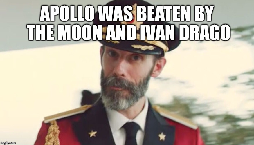 Creed 13 | APOLLO WAS BEATEN BY THE MOON AND IVAN DRAGO | image tagged in obvious,capt,meme,funny,rocky,nasa | made w/ Imgflip meme maker