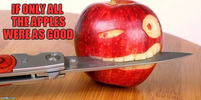 IF ONLY ALL THE APPLES WERE AS GOOD | made w/ Imgflip meme maker