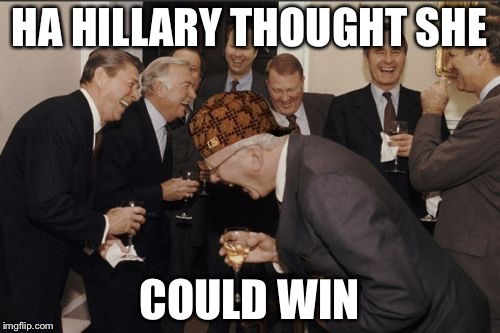 Laughing Men In Suits Meme | HA HILLARY THOUGHT SHE COULD WIN | image tagged in memes,laughing men in suits,scumbag | made w/ Imgflip meme maker
