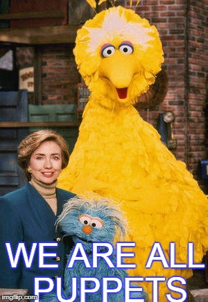WE ARE ALL PUPPETS | image tagged in puppets | made w/ Imgflip meme maker