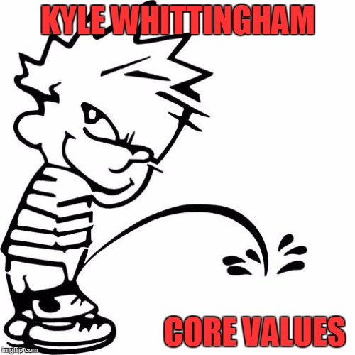 Calvin Peeing | KYLE WHITTINGHAM CORE VALUES | image tagged in calvin peeing | made w/ Imgflip meme maker