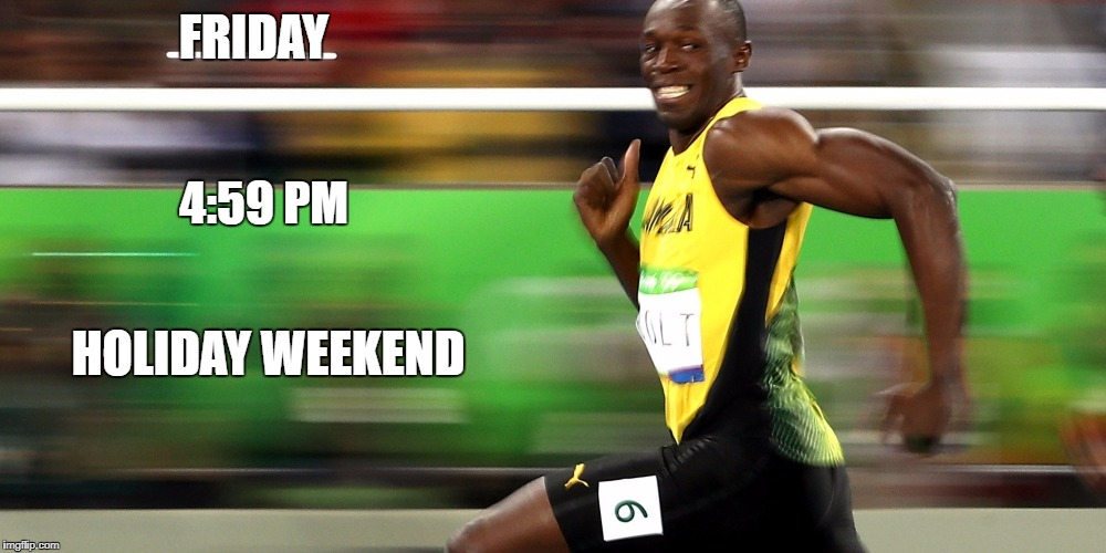 Bolt out of work on Friday | FRIDAY 4:59 PM HOLIDAY WEEKEND | image tagged in labor day,friday | made w/ Imgflip meme maker