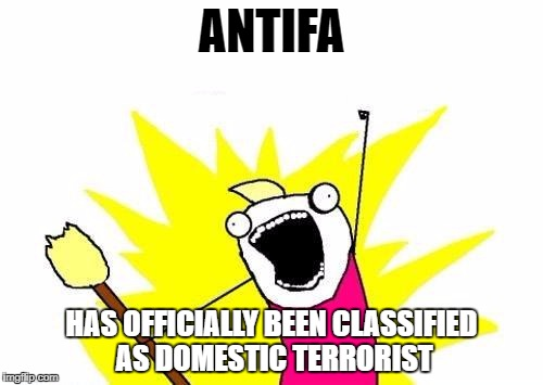 Its about damn time | ANTIFA HAS OFFICIALLY BEEN CLASSIFIED AS DOMESTIC TERRORIST | image tagged in memes,x all the y,antifa,terrorist,terrorism,trump 2016 | made w/ Imgflip meme maker