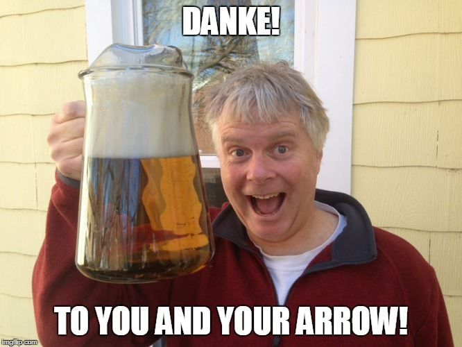 DANKE! TO YOU AND YOUR ARROW! | made w/ Imgflip meme maker