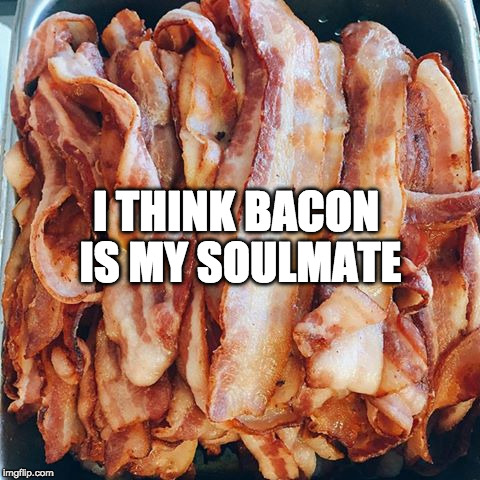 <3 | I THINK BACON IS MY SOULMATE | image tagged in bacon bacon bacon,iwanttobebacon,iwanttobebaconcom | made w/ Imgflip meme maker
