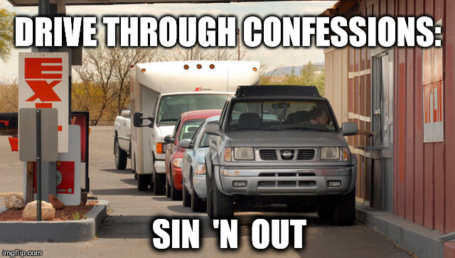 DRIVE THROUGH CONFESSIONS: SIN  'N  OUT | image tagged in confessions | made w/ Imgflip meme maker