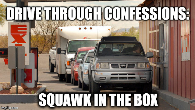 DRIVE THROUGH CONFESSIONS: SQUAWK IN THE BOX | image tagged in confessions | made w/ Imgflip meme maker