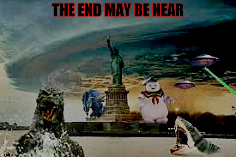 THE END MAY BE NEAR | made w/ Imgflip meme maker