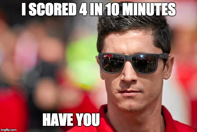 best striker ever | I SCORED 4 IN 10 MINUTES HAVE YOU | image tagged in lewandowski | made w/ Imgflip meme maker