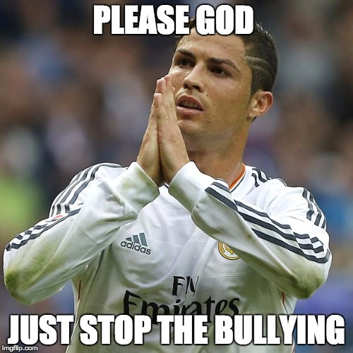 PLEASE GOD JUST STOP THE BULLYING | image tagged in ronaldo prayer | made w/ Imgflip meme maker