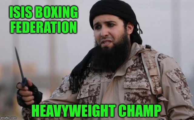 ISIS BOXING FEDERATION HEAVYWEIGHT CHAMP | made w/ Imgflip meme maker
