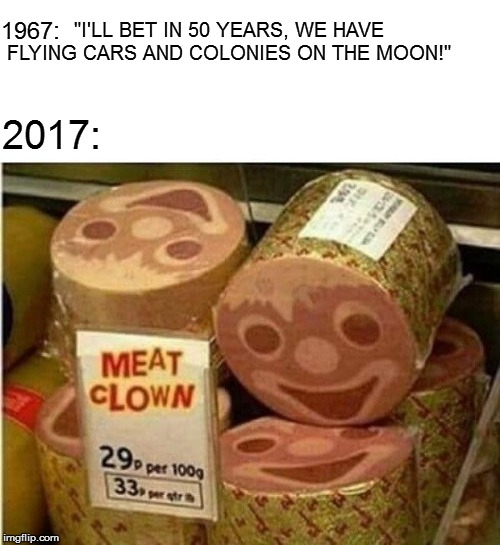"Darwinism is alive & well- just not here on earth. | ""I'LL BET IN 50 YEARS, WE HAVE FLYING CARS AND COLONIES ON THE MOON!"" 2017: 1967: 
