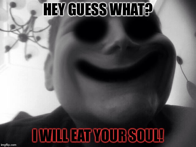 HEY GUESS WHAT? I WILL EAT YOUR SOUL! | image tagged in lightdini | made w/ Imgflip meme maker