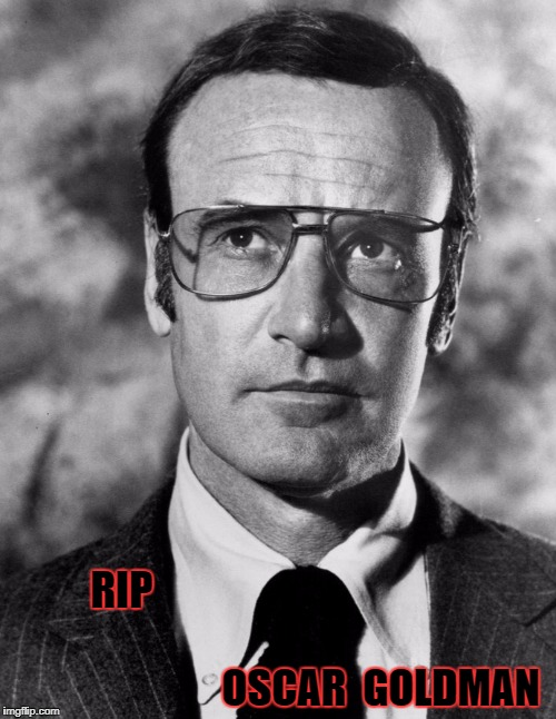 rip oscar goldman | RIP                                                                                    OSCAR  GOLDMAN | image tagged in rip oscar goldman,oscar goldman,richard anderson,six million dollar man | made w/ Imgflip meme maker