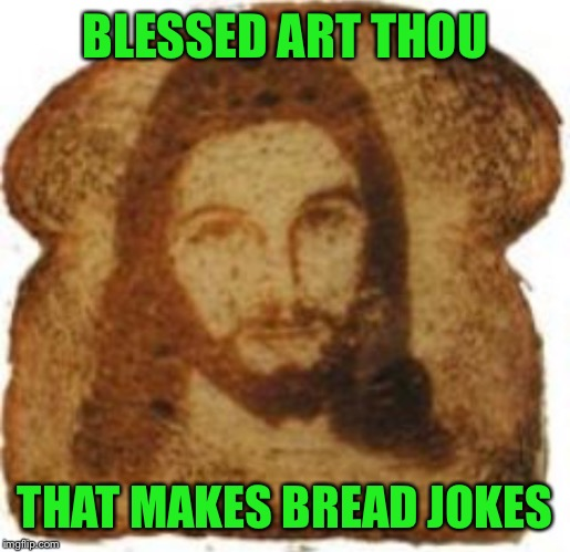 BLESSED ART THOU THAT MAKES BREAD JOKES | made w/ Imgflip meme maker