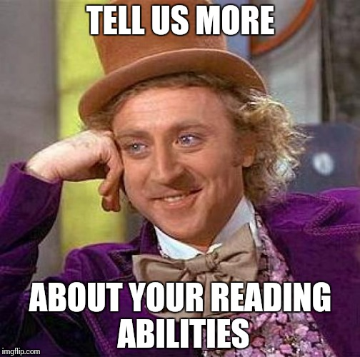 Creepy Condescending Wonka Meme | TELL US MORE ABOUT YOUR READING ABILITIES | image tagged in memes,creepy condescending wonka | made w/ Imgflip meme maker