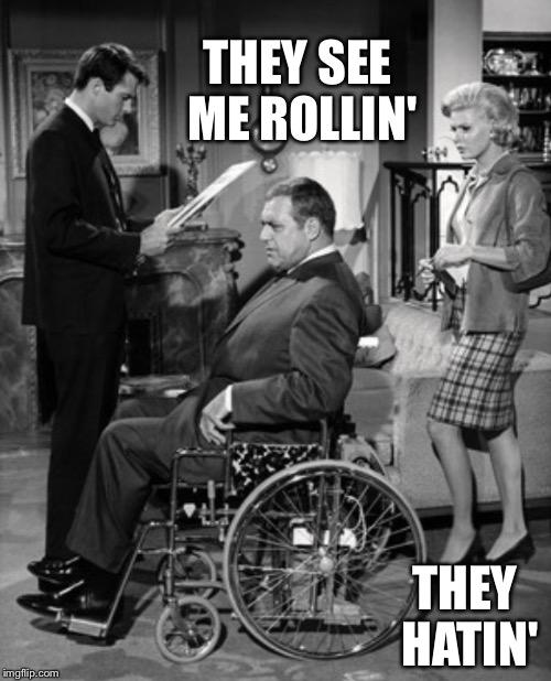 I could catch him! Yes I  know it's been done but it was the perfect picture. | THEY SEE ME ROLLIN' THEY HATIN' | image tagged in wheelchair,riding,dirty,hip hop,gangsta,rap | made w/ Imgflip meme maker