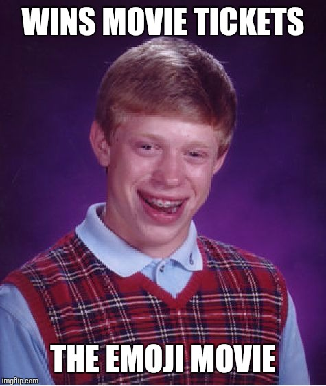 Bad Luck Brian | WINS MOVIE TICKETS THE EMOJI MOVIE | image tagged in memes,bad luck brian | made w/ Imgflip meme maker