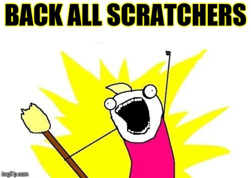 X All The Y Meme | BACK ALL SCRATCHERS | image tagged in memes,x all the y | made w/ Imgflip meme maker