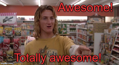 Awesome! Totally awesome! | made w/ Imgflip meme maker