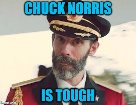 Captain Obvious | CHUCK NORRIS IS TOUGH | image tagged in captain obvious | made w/ Imgflip meme maker