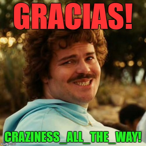 GRACIAS! CRAZINESS_ALL_THE_WAY! | made w/ Imgflip meme maker