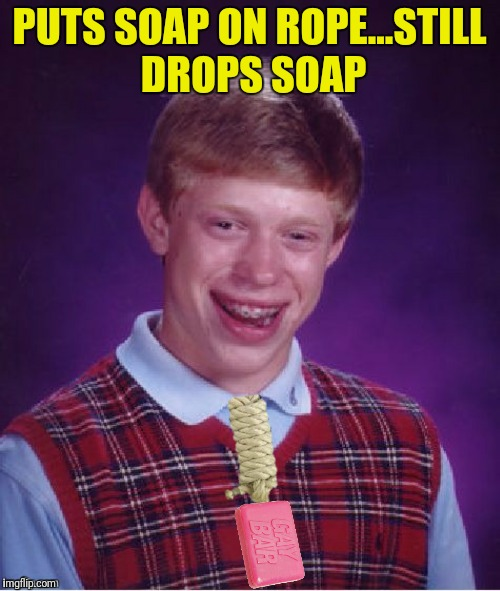 PUTS SOAP ON ROPE...STILL DROPS SOAP | made w/ Imgflip meme maker