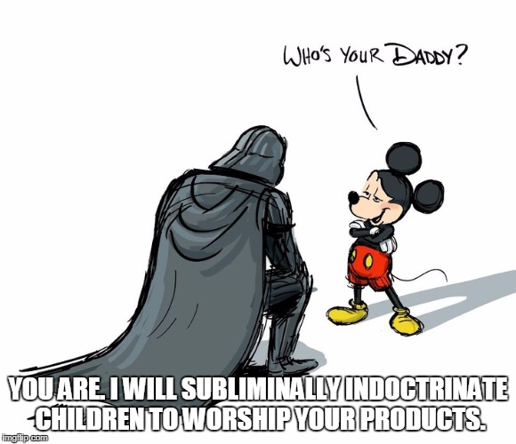 YOU ARE. I WILL SUBLIMINALLY INDOCTRINATE CHILDREN TO WORSHIP YOUR PRODUCTS. | made w/ Imgflip meme maker