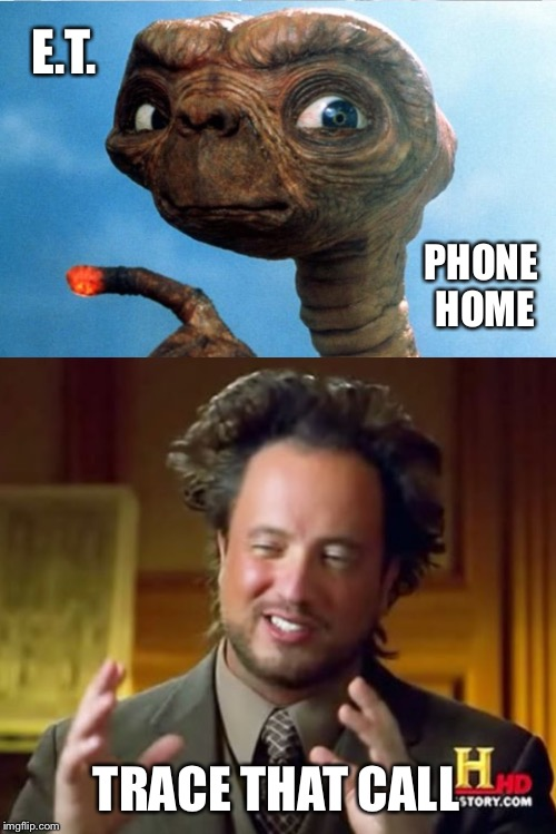 We're on it Giorgio! | E.T. PHONE HOME TRACE THAT CALL | image tagged in ancient aliens,aliens,phone,extraterrestrial,telephone | made w/ Imgflip meme maker