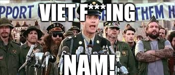 VIET F***ING NAM! | image tagged in forrest gump speech | made w/ Imgflip meme maker